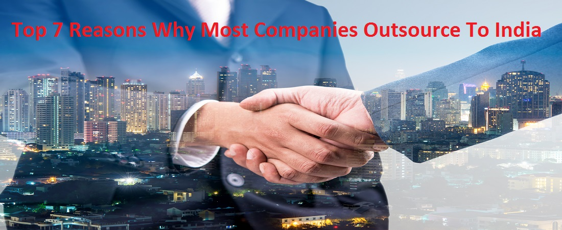 Top 7 Reasons Why Most Companies Outsource To India